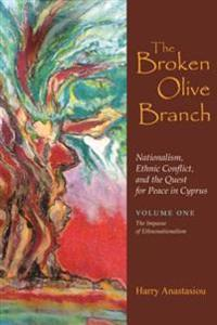 Broken Olive Branch: Nationalism, Ethnic Conflict, and the Quest for Peace in Cyprus