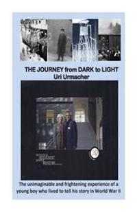 Journey from Dark to Light: The Journey from Dark to Light: A Holocaust Story.