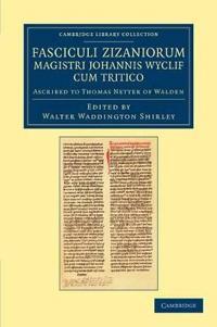 Fasciculi Zizaniorum Magistri Johannis Wyclif Cum Tritico