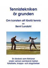 Tekniken är grunden : om konsten att förstå tennis : en lärobok som förklarar orsak-verkan-samband mellan fotarbete, kropps- och slagrörelser
