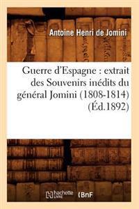 Guerre d'Espagne: Extrait Des Souvenirs In�dits Du G�n�ral Jomini (1808-1814) (�d.1892)