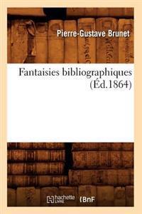 Fantaisies Bibliographiques (�d.1864)