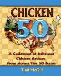 Chicken 50: A Collection of Delicious Chicken Recipes from Across the 50 States