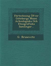 Förteckning Öfver Göteborgs Musei Arkeologiska Och Etnografiska Samlingar...