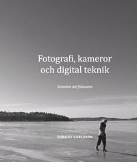 Fotografi, kameror och digital teknik : konsten att fokusera - Torgny Carlsson pdf epub