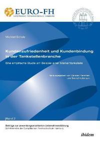 Kundenzufriedenheit Und Kundenbindung in Der Tankstellenbranche. Eine Empirische Studie Am Beispiel Einer Markentankstelle