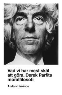 Vad vi har mest skäl att göra : Derek Parfits moralfilosofi