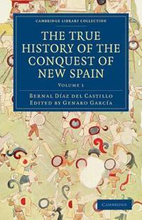 The True History of the Conquest of New Spain Vol 1