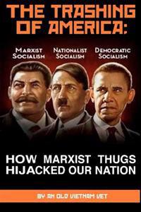 The Trashing of America; How Marxist Thugs Hijacked Our Nation: How Marxist Thugs Hijacked Our Nation