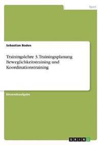 Trainingslehre 3. Trainingsplanung Beweglichkeitstraining und Koordinationstraining
