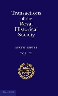 Royal Historical Society Transactions Transactions of the Royal Historical Society: Series Number 6