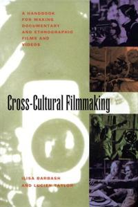 Cross-Cultural Filmmaking: Handbook for Making Documentary