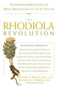 The Rhodiola Revolution: Transform Your Health with the Herbal Breakthrough of the 21st Century