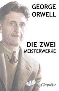 George Orwell - Die Zwei Meisterwerke: Farm Der Tiere - 1984