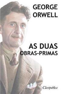 George Orwell - As Duas Obras-Primas: A Revolução DOS Bichos - 1984
