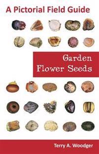 Garden Flower Seeds: A Pictorial Field Guide