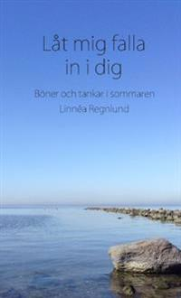 Låt mig falla in i dig : böner och tankar i sommaren - Linnéa Regnlund | Laserbodysculptingpittsburgh.com