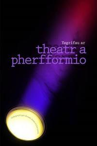 Ysgrifau ar Theatr a Pherfformio
