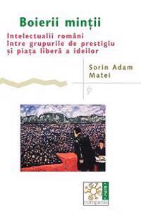 Boierii Mintii: Intelectualii Români Între Grupurile de Prestigiu Si Piata Libera a Ideilor