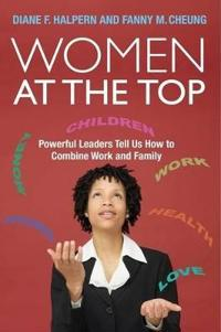 Women at the Top: Powerful Leaders Tell Us How to Combine Work and Family