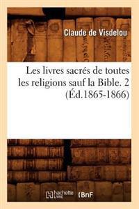 Les Livres Sacr�s de Toutes Les Religions Sauf La Bible. 2 (�d.1865-1866)