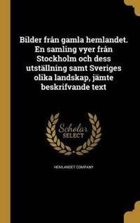 Bilder Från Gamla Hemlandet. En Samling Vyer Från Stockholm Och Dess Utställning Samt Sveriges Olika Landskap, Jämte Beskrifvande Text