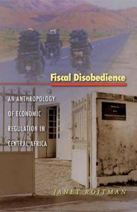 Fiscal Disobedience: An Anthropology of Economic Regulation in Central Africa
