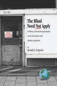 The Blind Need Not Apply: A History of Overcoming Prejudice in the Orientation and Mobility Profession (Hc)