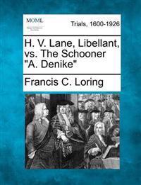 "H. V. Lane, Libellant, vs. the Schooner ""A. Denike"""