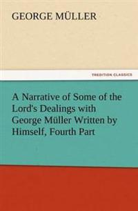 A Narrative of Some of the Lord's Dealings with George Muller Written by Himself, Fourth Part
