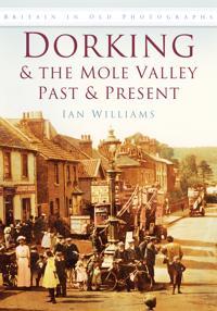 Dorking & the Mole Valley Past & Present