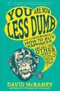 You Are Now Less Dumb: How to Conquer Mob Mentality, How to Buy Happiness, and All the Other Ways to Outsmart Yourself
