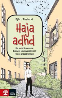 Haja ADHD : om nuets förbannelse, hjärnans skärmsläckare och vikten av dagdrömmeri