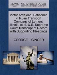 Victor Ardelean, Petitioner, V. Ruan Transport Company of Lemont, Illinois, Et Al. U.S. Supreme Court Transcript of Record with Supporting Pleadings