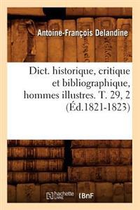 Dict. Historique, Critique Et Bibliographique, Hommes Illustres. T. 29, 2 (�d.1821-1823)