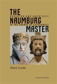 The Naumburg Master: Sculptor and Architect in the Europe of Cathedrals