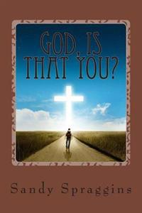 God, Is That You?: God Speaks All the Time, But Are You Listening?