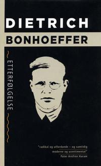 Etterfølgelse - Dietrich Bonhoeffer | Ridgeroadrun.org