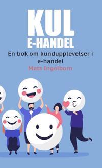 Kul e-handel : en bok om kundupplevelser i e-handel