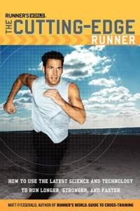 Runner's World the Cutting-Edge Runner: How to Use the Latest Science and Technology to Run Longer, Stronger, and Faster