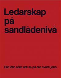 Ledarskap på sandlådenivå : ett lätt sätt att se på ett svårt jobb