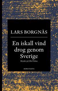 En iskall vind drog genom Sverige : mordet på Olof Palme