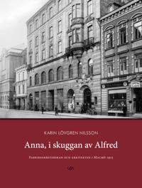 Anna, i skuggan av Alfred : fabriksarbeterskan och arkitekten i Malmö 1915