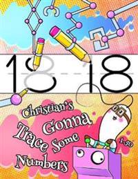 Christian's Gonna Trace Some Numbers 1-50  Personalized Primary Tracing Workbook for Kids Learning How to Write Numbers 1-50  Practice Paper with 1 Ru - Karlon Douglas  svart River Art - böcker (9781796310566)     Bokhandel