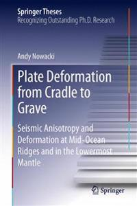Plate Deformation from Cradle to Grave: Seismic Anisotropy and Deformation at Mid-Ocean Ridges and in the Lowermost Mantle