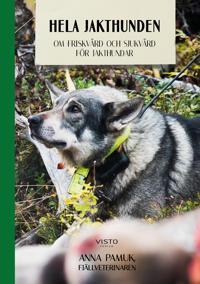 Hela jakthunden : om friskvård och sjukvård för jakthundar