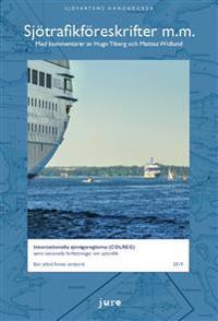 Sjötrafikföreskrifter m.m. 2019 - Internationella sjövägsreglerna (COLREG) samt nationella författningar om sjötrafik med kommentarer av Hugo Tiberg och Mattias Widlund