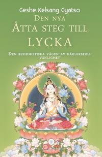 Den nya åtta steg till lycka : den buddhistiska vägen av kärleksfull vänlighet