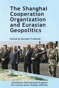 The Shanghai Cooperation Organization and Eurasian Geopolitics