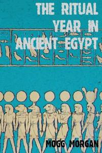 The Ritual Year in Ancient Egypt: Lunar & Solar Calendars and Liturgy